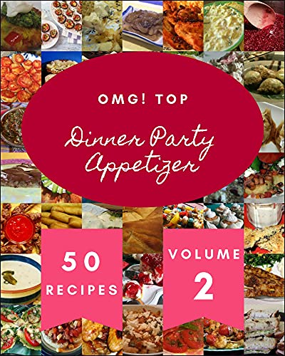OMG! Top 50 Dinner Party Appetizer Recipes Volume 2: Discover Dinner Party Appetizer Cookbook NOW! (English Edition)