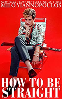 How To Be Straight by [Milo Yiannopoulos]