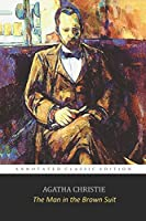 """The Man in the Brown Suit By Agatha Christie """"Annotated Classic Volume"""" A Thrilling Detective Novel"""