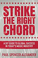 Strike The Right Chord: A DIY Guide to Global Success in Today's Music Industry