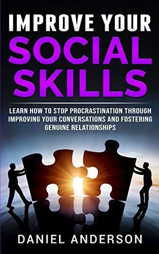 Improve Your Social Skills: Learn How to Stop Procrastination through Improving Your Conversations and Fostering Genuine Relationships (Mastery Emotional Intelligence and Soft Skills, Band 5)