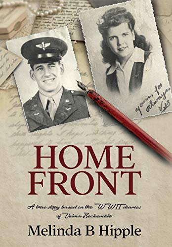 Home Front: A true story based on the WWII diaries of Velma Beckerdite