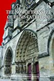 The North Transept of Reims Cathedral: Design, Construction, and Visual Programs (AVISTA Studies in the History of Medieval Technology, Science and Art)