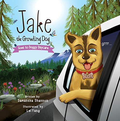 Jake the Growling Dog Goes to Doggy Daycare: A Children's Book about New Experiences, Friendship, Stress Relief, and Kindness by [Samantha Shannon, Lei Yang]