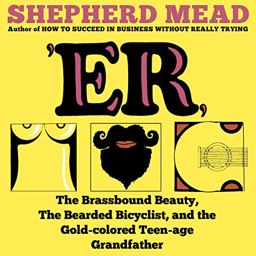 'ER, or, The Brassbound Beauty, The Bearded Bicyclist, and the Gold-Colored Teenage Grandfather cover art