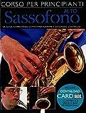 Corso Per Principianti - Sassofono La guida completa e illustrata per suonare il sassofono contralto +AUDIO-ONLINE