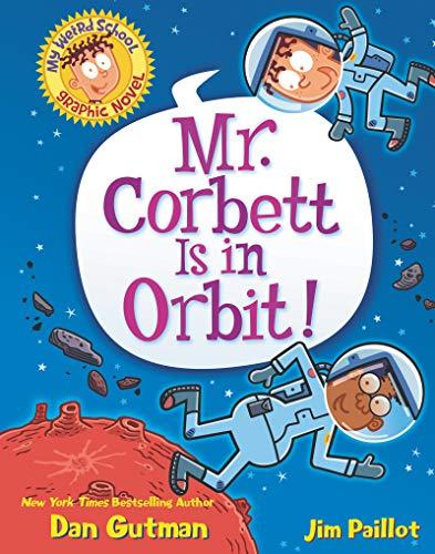 My Weird School Graphic Novel: Mr. Corbett Is in Orbit!: 1