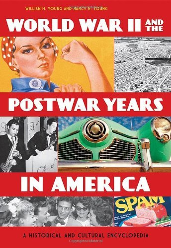 World War II and the Postwar Years in America: A Historical and Cultural Encyclopedia (English Edition)