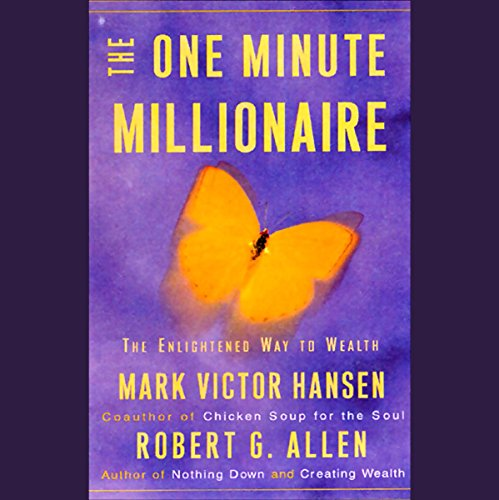 The One Minute Millionaire     The Enlightened Way to Wealth              By:                                                                                                                                 Mark Victor Hansen,                                                                                        Robert G. Allen                               Narrated by:                                                                                                                                 Mark Victor Hansen,                                                                                        Robert G. Allen                      Length: 12 hrs and 39 mins     347 ratings     Overall 4.3
