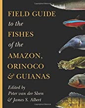 Field Guide to the Fishes of the Amazon, Orinoco, and Guianas (Princeton Field Guides (115))