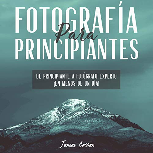 Fotografía Para Principiantes [Photography for Beginners] audiobook cover art