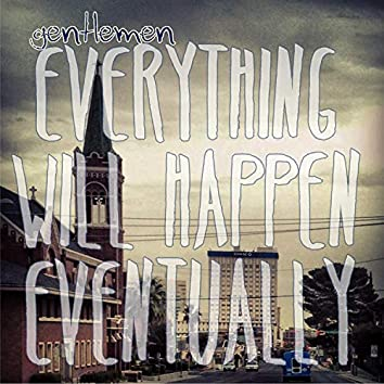 Everything Will Happen Eventually