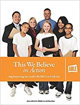This We Believe in Action: Implementing Successful Middle Level Schools