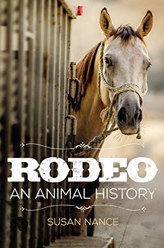 Rodeo: An Animal History (The Environment in Modern North