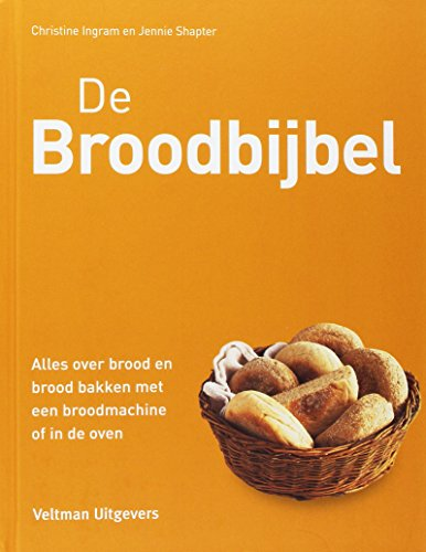 De broodbijbel: alles over brood en brood bakken met een broodmachine of in de oven