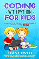 Coding with Python for kids: Learn How to Use the Most Popular Programming Language in Just 3 Days Developing Simple Software on Your Own from Scratch in a Simple and Fun Way Frank