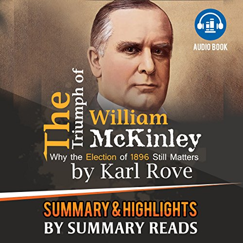 The Triumph of William McKinley: Why the Election of 1896 Still Matters, by Karl Rove | Summary & Highlights audiobook cover art