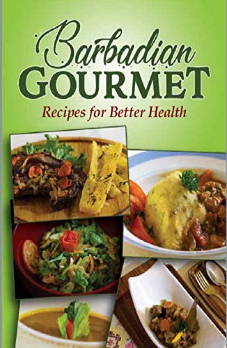 Barbadian Gourmet: Recipes for Better Health