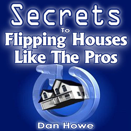 The Secrets to Flipping Houses Like the Pros audiobook cover art