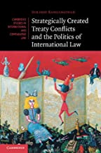 Strategically Created Treaty Conflicts and the Politics of International Law (Cambridge Studies in International and Comparative Law Book 113)