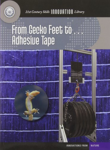 From Gecko Feet To... Adhesive Tape (21st Century Skills Innovation Library: Innovations from Nature)