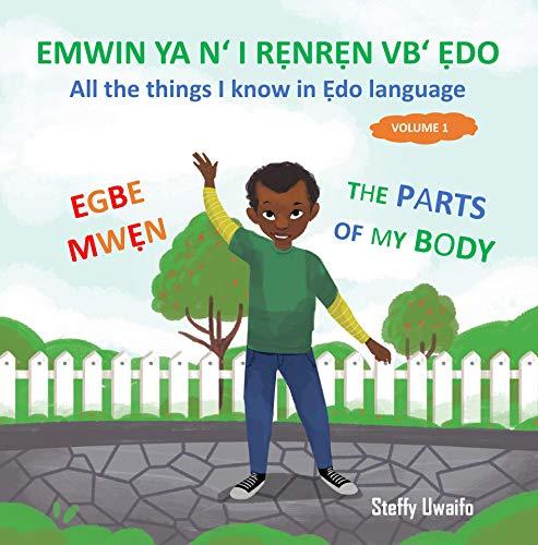 EMWIN YA N' I RẸNRẸN VB' ẸDO - EGBE MWẸN: All the things I know in Ẹdo language - The parts of my body (English Edition)