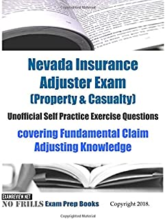 Nevada Insurance Adjuster Exam  (Property & Casualty)  Unofficial Self Practice Exercise Questions: covering Fundamental Claim Adjusting Knowledge