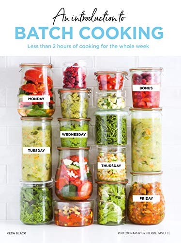 Batch Cooking: Prep and Cook Your Weeknight Dinners in Less Than 2 Hours
