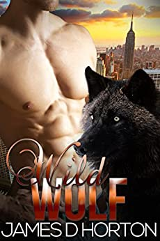 Wild Wolf: Paranormal Shifter Romance (Sexy Shorties Book 3) by [James D Horton]