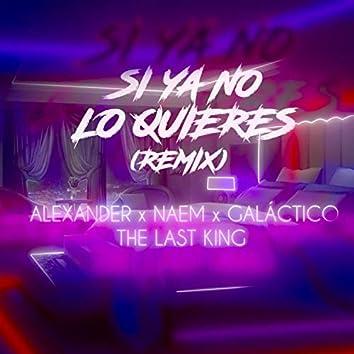 Si Ya No Lo Quieres (feat. Naem El Ascendente, The Last Kings & EL GALACTICO)