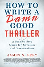 How to Write a Damn Good Thriller: A Step-by-Step Guide for Novelists and Screenwriters