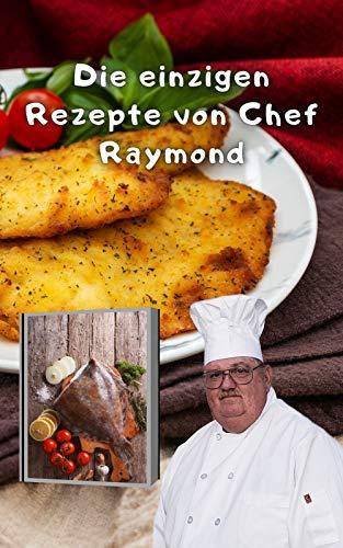 Die einzigen Rezepte von Chef Raymond: Rezepte für ganze Flunder- oder Backflunderfilets (German Edition)