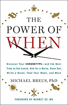 The Power of When: Discover Your Chronotype--and the Best Time to Eat Lunch, Ask for a Raise, Have Sex, Write a Novel, Take Your Meds, and More by [Michael Breus, Mehmet C. Oz]