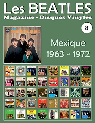 Les Beatles - Magazine Disques Vinyles N° 8 - Mexique (1963 - 1972): Discographie Éditée Par Polydor, Musart, Capitol, Apple - Guide Couleur.