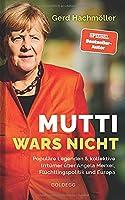 Mutti wars nicht: Populaere Legenden & kollektive Irrtuemer ueber Angela Merkel, Fluechtlingspolitik und Europa