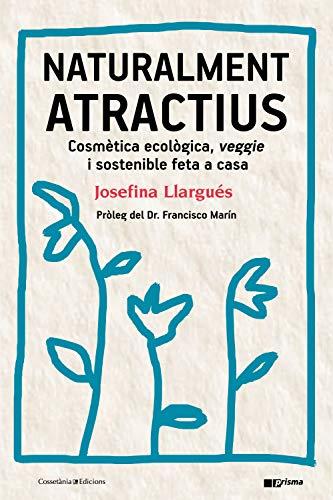 Naturalment atractius: Cosmètica ecològica, veggie i sostenible feta a casa (Prisma Book 40) (Catalan Edition)