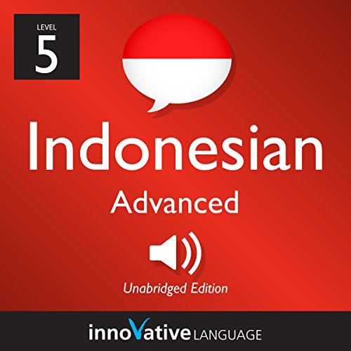 Learn Indonesian - Level 5: Advanced Indonesian, Volume 1: Lessons 1-25 audiobook cover art