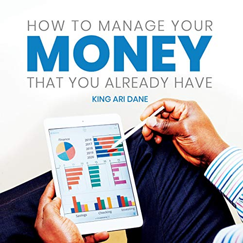 How to Manage Your Money That You Already Have  By  cover art