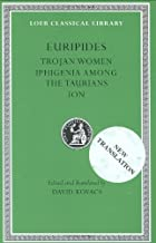 Euripides, Volume IV. Trojan Women. Iphigenia among the Taurians. Ion (Loeb Classical Library No. 10)