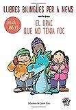 LLIBRES BILINGÜES PER A NENS – CATALÀ/ANGLÈS – EL DRAC QUE NO TENIA FOC: Children bilingual books – Catalan/English – The Fireless Dragon – 4-6 years old learn languages