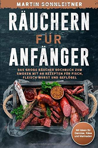 Räuchern für Anfänger: Das große Kochbuch zum Smoken und Räuchern mit 68 Rezepten für Fisch, Fleisch Wurst und Geflügel