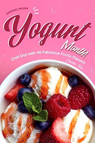 National Frozen Yogurt Month!: Chill Out with 40 Fabulous FroYo Flavors (English Edition)