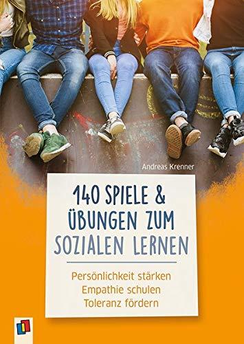 140 Spiele und Übungen zum Sozialen Lernen: Persönlichkeit stärken - Empathie schulen - Toleranz fördern
