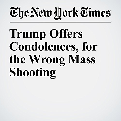 Trump Offers Condolences, for the Wrong Mass Shooting copertina