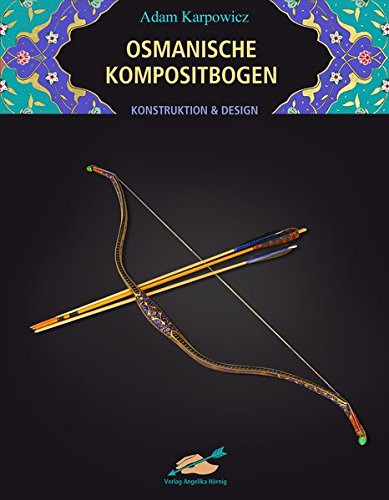 Osmanische Kompositbogen: Konstruktion und Design