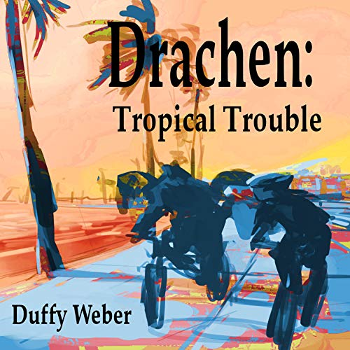 Drachen: Tropical Trouble Audiobook By Duffy Weber cover art