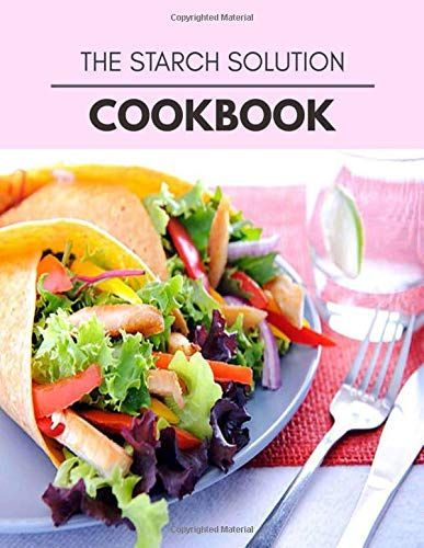 The Starch Solution Cookbook: Easy and Delicious for Weight Loss Fast, Healthy Living, Reset your Metabolism | Eat Clean, Stay Lean with Real Foods for Real Weight Loss