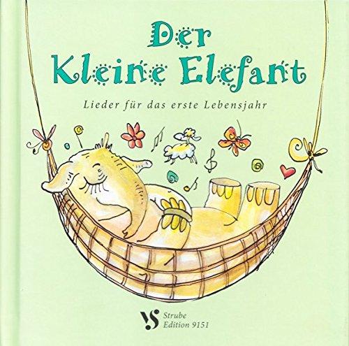 Der Kleine Elefant: Lieder für das erste Lebensjahr