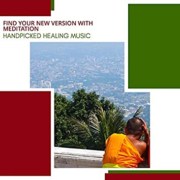 Find Your New Version With Meditation - Handpicked Healing Music