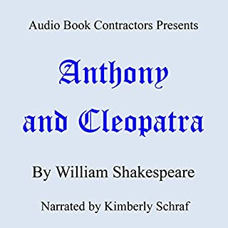 Antony and Cleopatra                   Written by:                                                                                                                                 William Shakespeare                               Narrated by:                                                                                                                                 Kimberly Schraf                      Length: 3 hrs and 36 mins     Not rated yet     Overall 0.0